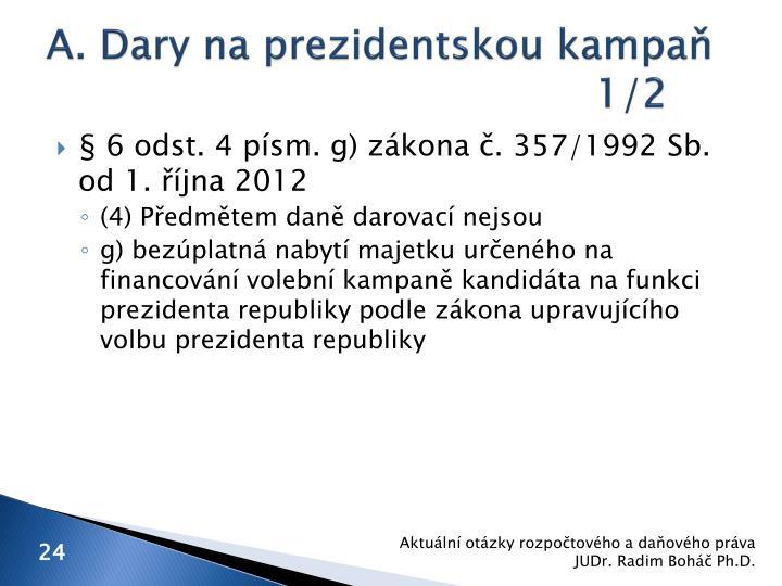 A. Dary na prezidentskou kampaň 1/2