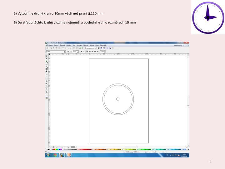 5) Vytvoříme druhý kruh o 10mm větší než první tj.110 mm