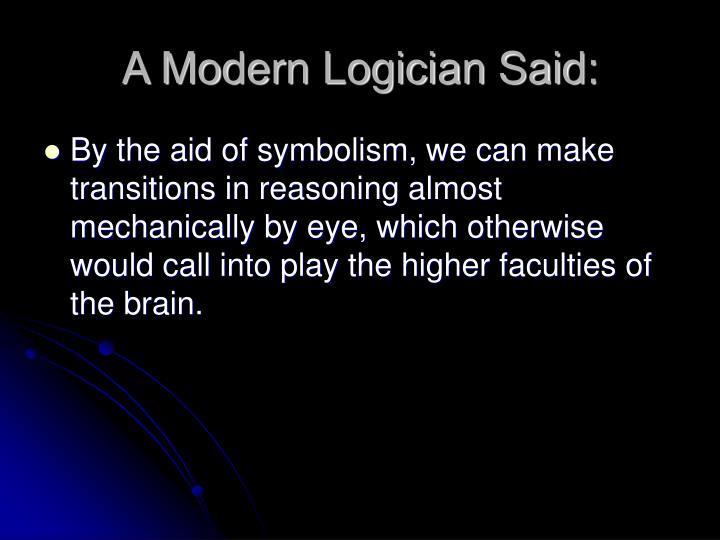 A Modern Logician Said: