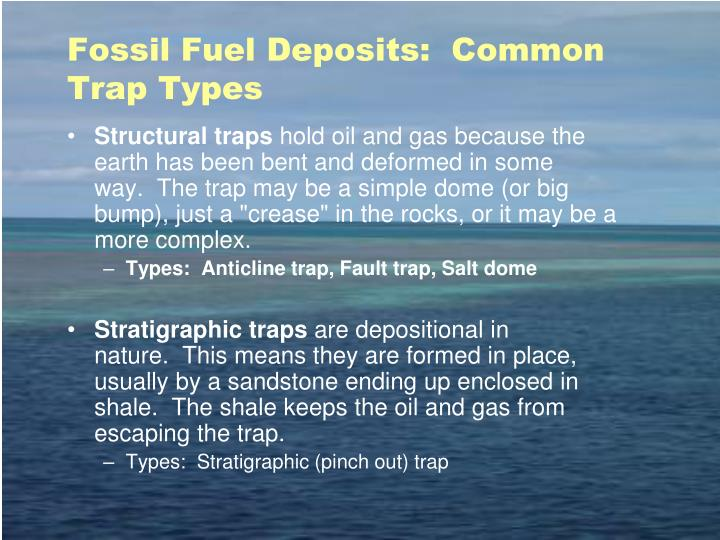 Fossil Fuel Deposits:  Common Trap Types
