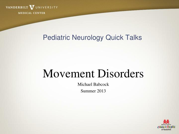 Movement disorders michael babcock summer 2013