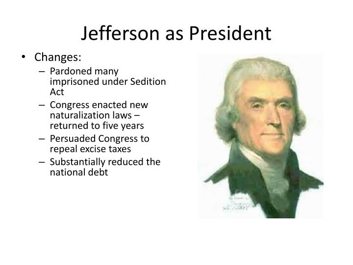 jefferson's presidency The presidency of thomas jefferson began on march 4, 1801, when he was inaugurated as the third president of the united states, and ended on march 4, 1809.