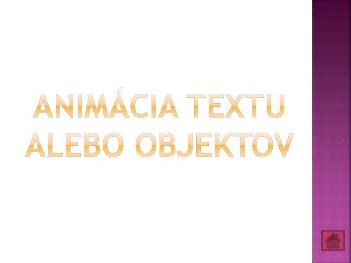 Animácia textu alebo objektov