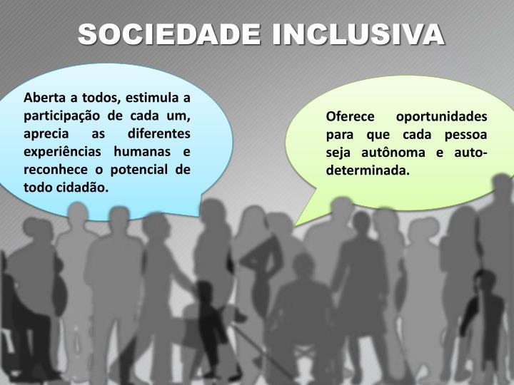 Aberta a todos, estimula a participação de cada um, aprecia as diferentes experiências humanas e reconhece o potencial de todo cidadão.
