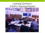 learning commons a shift in teaching practice