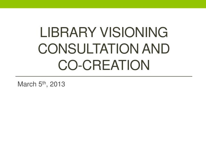 Library visioning consultation and co creation
