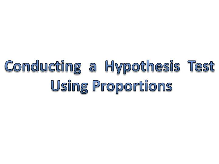 Conducting  a  Hypothesis  Test