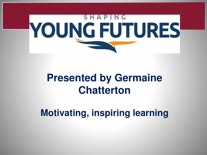 Presented by Germaine Chatterton
