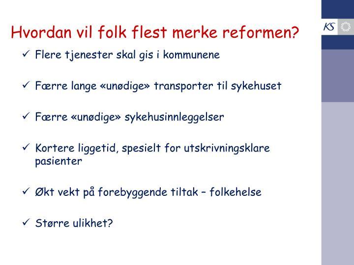 Hvordan vil folk flest merke reformen?