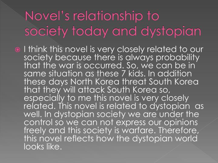 Novel's relationship to society today and dystopian