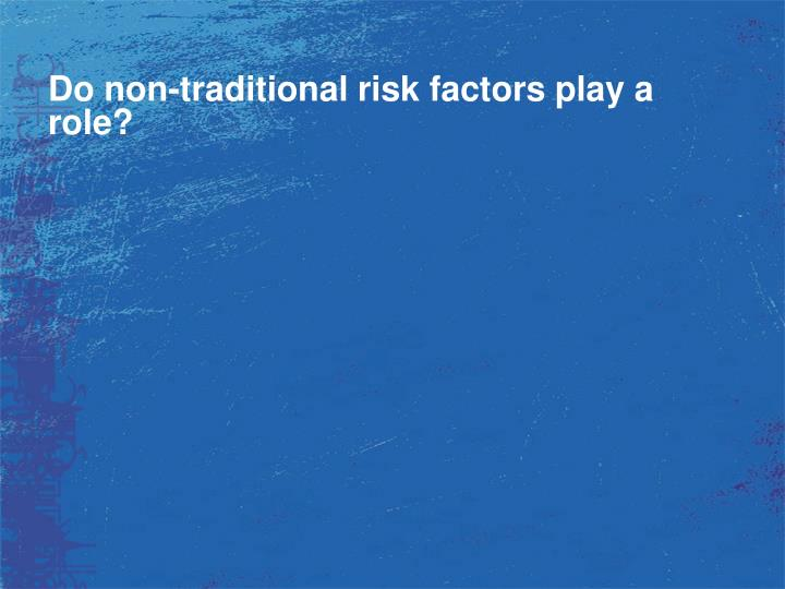 Do non-traditional risk factors play a role?