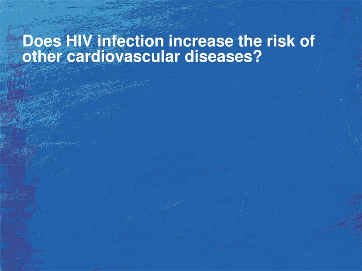 Does HIV infection increase the risk of other cardiovascular diseases?