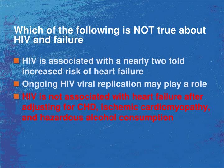 Which of the following is NOT true about HIV and failure