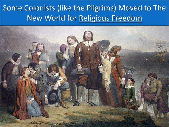 Some Colonists (like the Pilgrims) Moved to The New World for