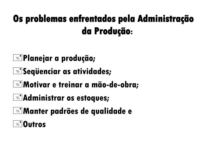 Os problemas enfrentados pela Administração da Produção