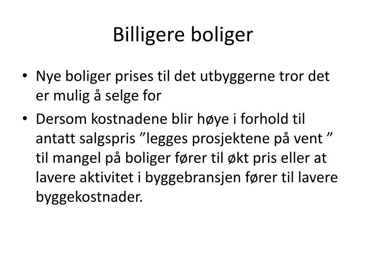 Billigere boliger