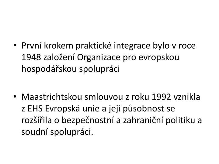 Prvn krokem praktick integrace bylo v roce 1948 zaloen Organizace pro evropskou hospodskou spoluprci