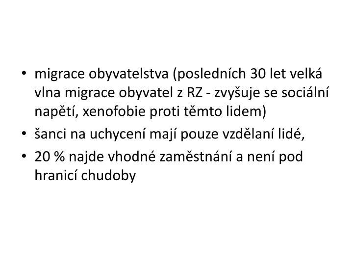 migrace obyvatelstva (poslednch 30 let velk vlna migrace obyvatel z RZ - zvyuje se sociln napt, xenofobie proti tmto lidem)