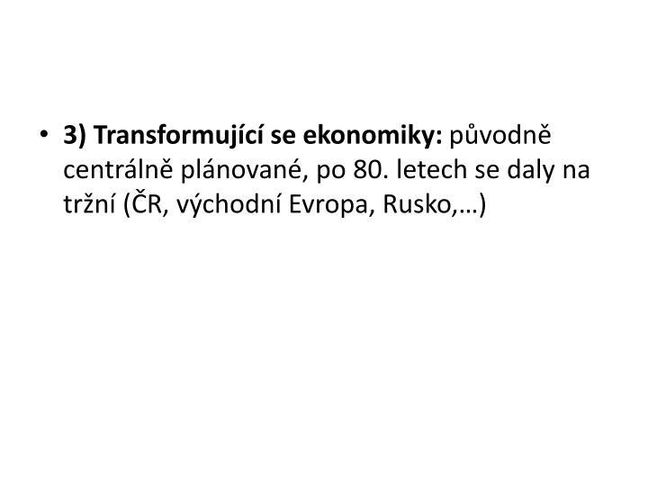 3) Transformujc se ekonomiky:
