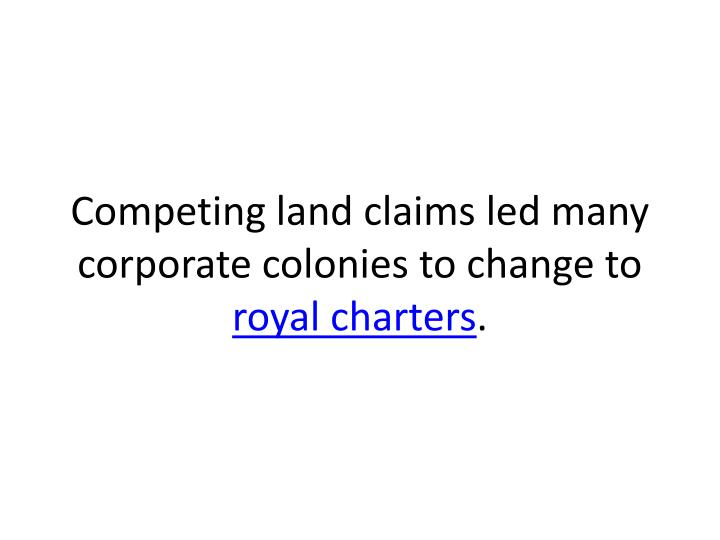Competing land claims led many corporate colonies to change to