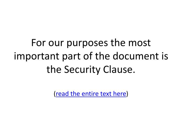 For our purposes the most important part of the document is the Security Clause.