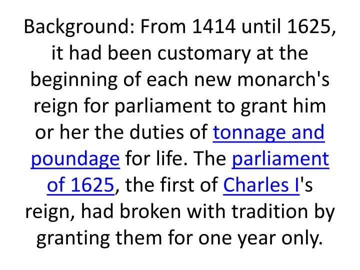 Background: From 1414 until 1625, it had been customary at the beginning of each new monarch's reign for parliament to grant him or her the duties of