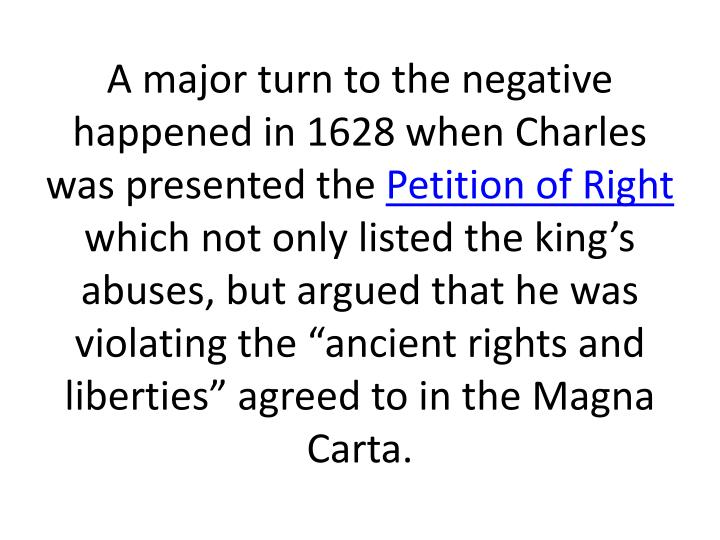 A major turn to the negative happened in 1628 when Charles was presented the