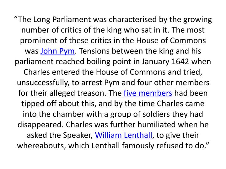 """The Long Parliament was characterised by the growing number of critics of the king who sat in it. The most prominent of these critics in the House of Commons was"