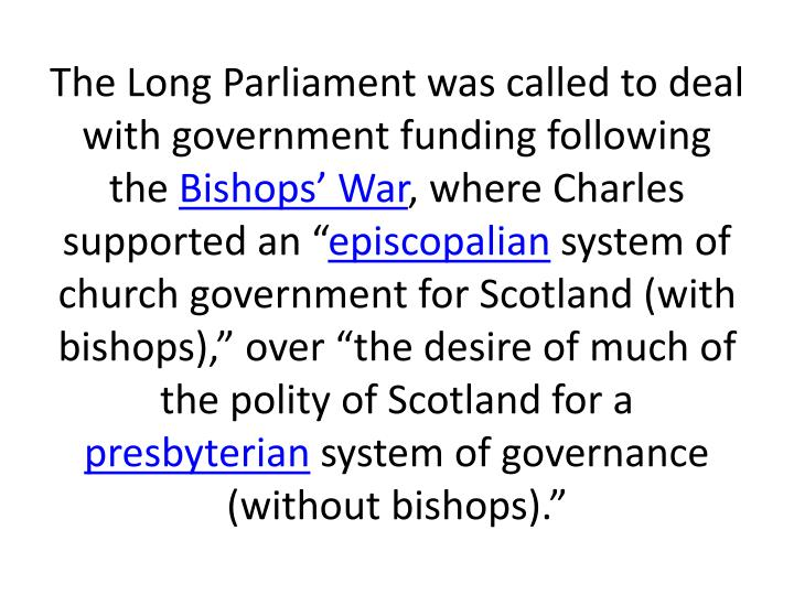 The Long Parliament was called to deal with government funding following the