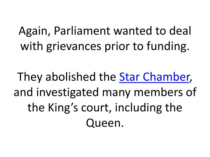 Again, Parliament wanted to deal with grievances prior to funding.