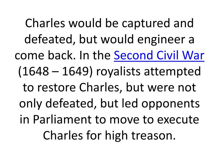 Charles would be captured and defeated, but would engineer a come back. In the