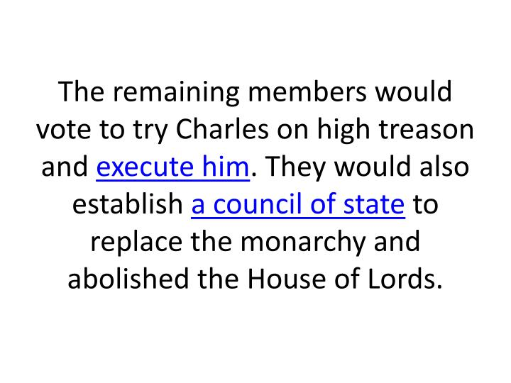 The remaining members would vote to try Charles on high treason and