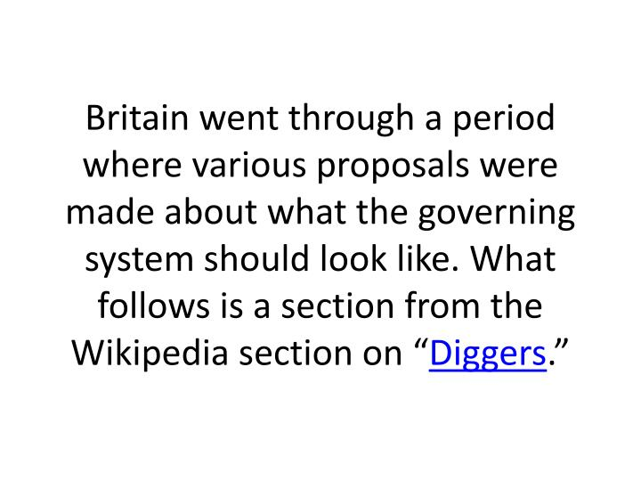 Britain went through a period where various proposals were made about what the governing system should look like. What follows is a section from the Wikipedia section on ""