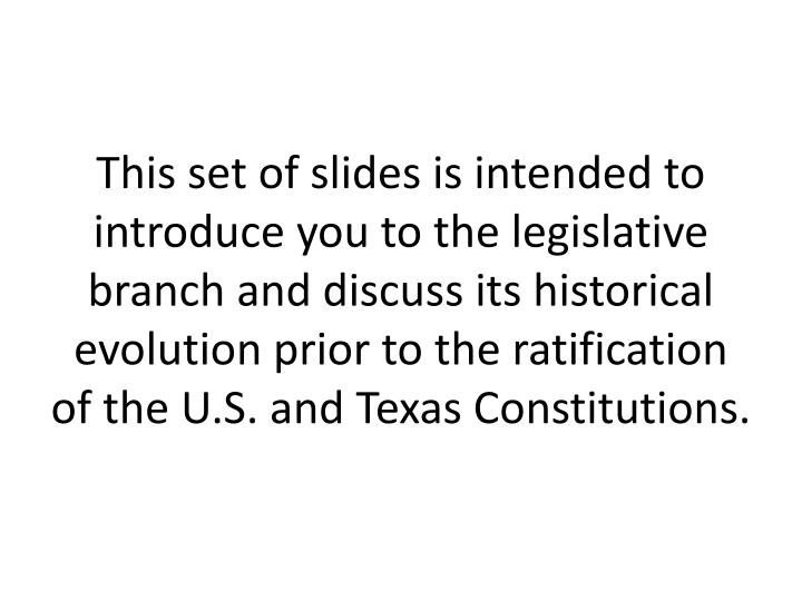 This set of slides is intended to introduce you to the legislative branch and discuss its historical...