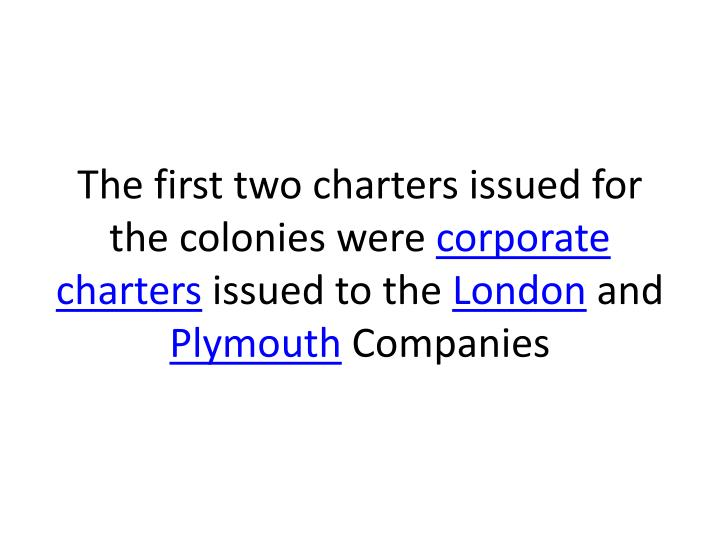 The first two charters issued for the colonies were