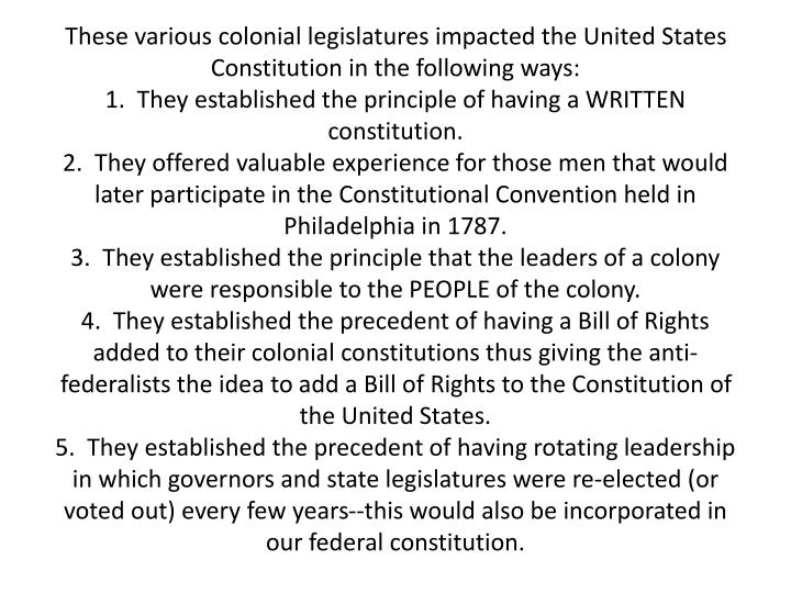 These various colonial legislatures impacted the United States Constitution in the following ways: