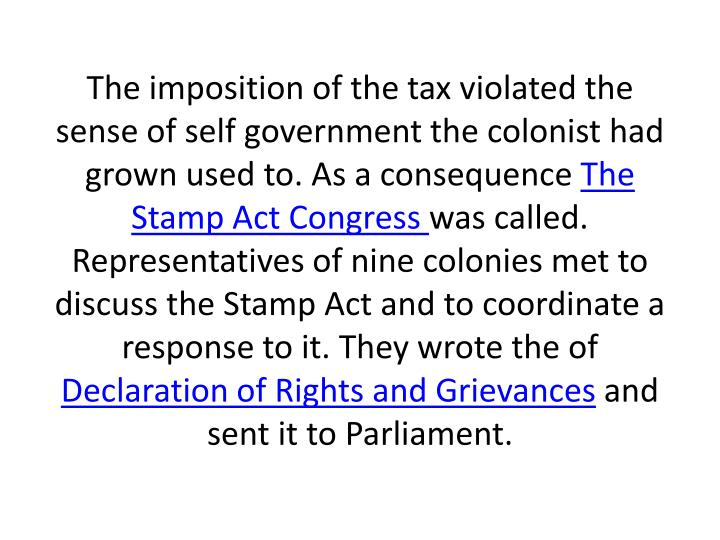 The imposition of the tax violated the sense of self government the colonist had grown used to. As a consequence