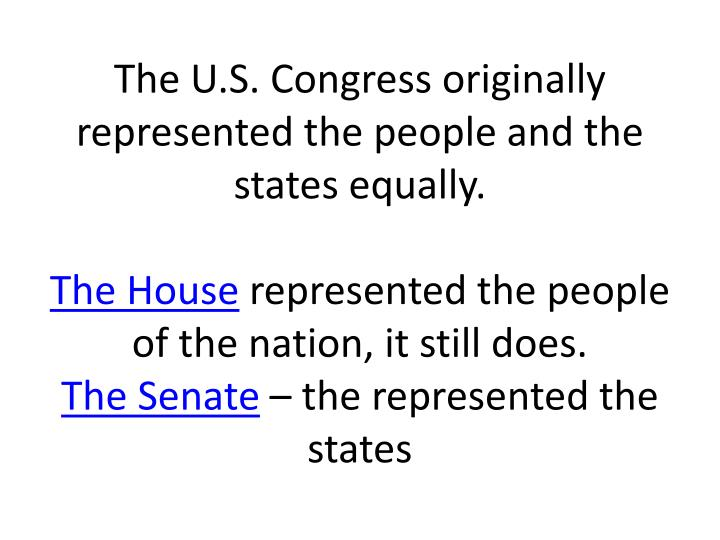 The U.S. Congress originally represented the people and the states equally.