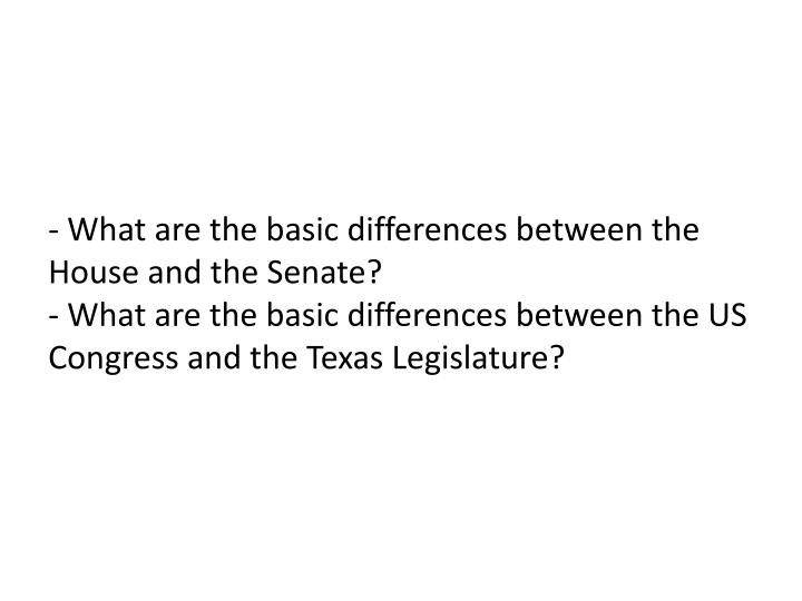 - What are the basic differences between the House and the Senate?