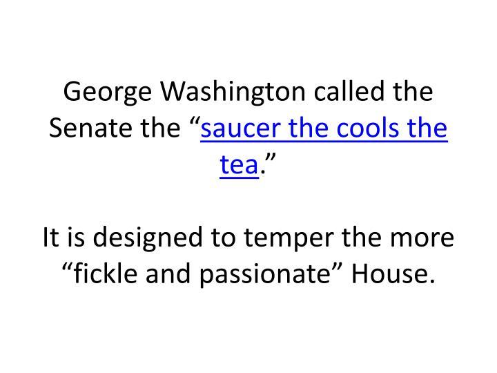 "George Washington called the Senate the """