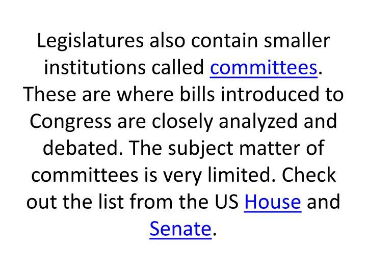 Legislatures also contain smaller institutions called