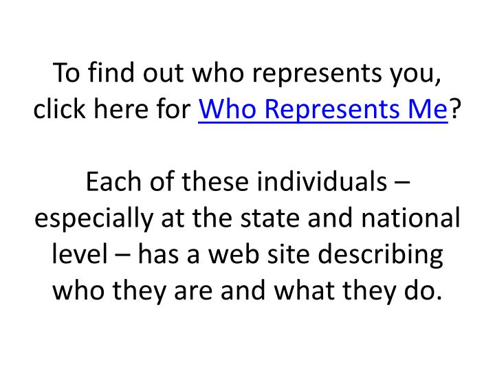 To find out who represents you, click here for