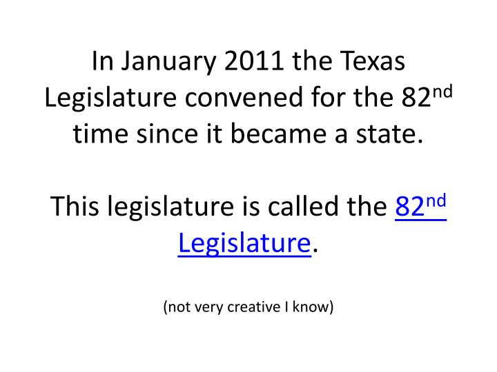 In January 2011 the Texas Legislature convened for the 82