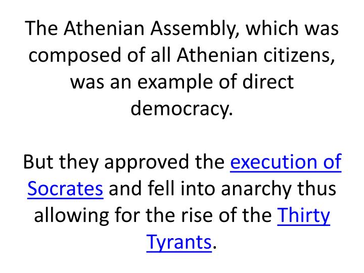The Athenian Assembly, which was composed of all Athenian citizens, was an example of direct democracy.