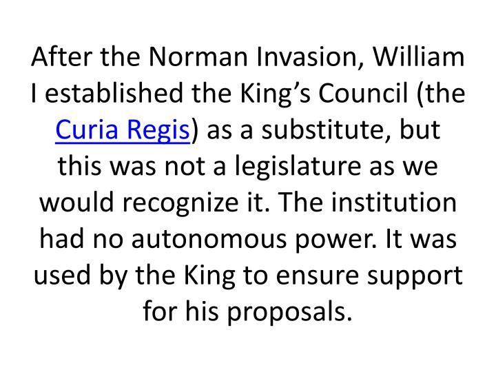 After the Norman Invasion, William I established the King's Council (the