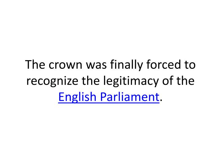 The crown was finally forced to recognize the legitimacy of the