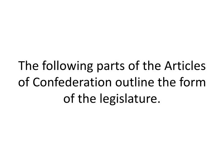 The following parts of the Articles of Confederation outline the form of the legislature.