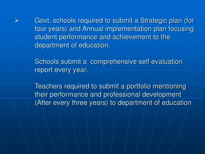 Govt. schools required to submit a Strategic plan (for four years) and Annual implementation plan focusing student performance and achievement to the department of education.