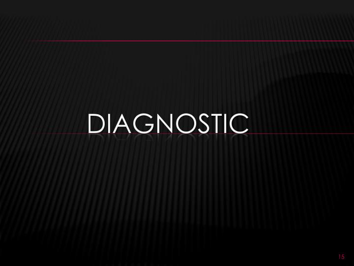 Diagnostic