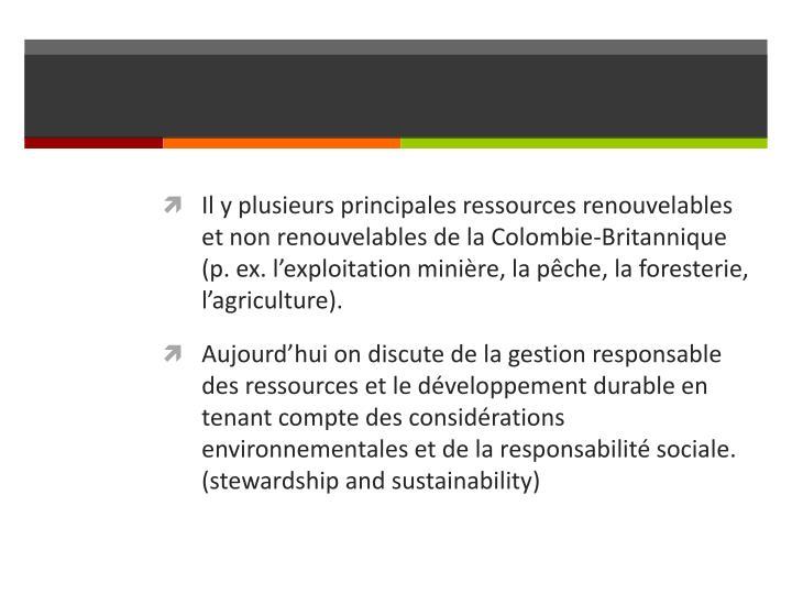 Il y plusieurs principales ressources renouvelables et non renouvelables de la Colombie-Britannique (p. ex. l'exploitation
